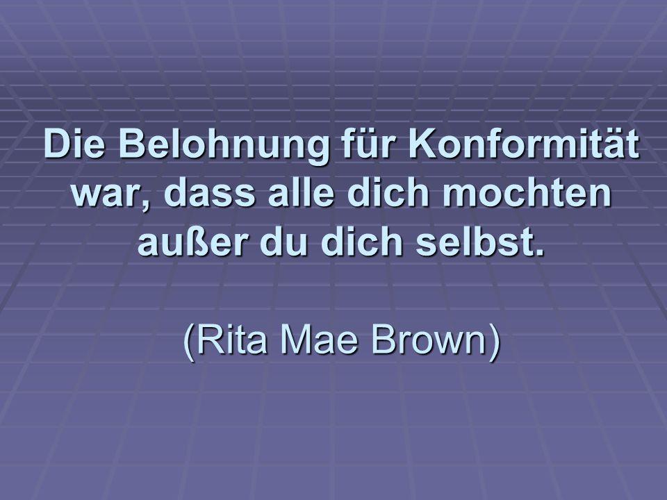 Die Belohnung für Konformität war, dass alle dich mochten außer du dich selbst. (Rita Mae Brown)
