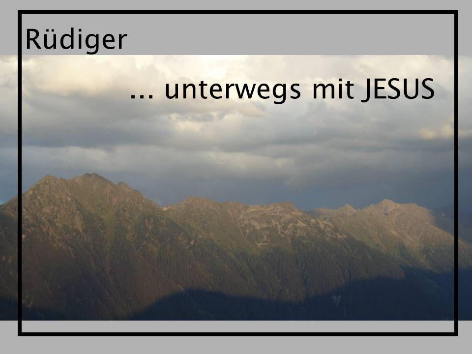Rüdiger... unterwegs mit JESUS
