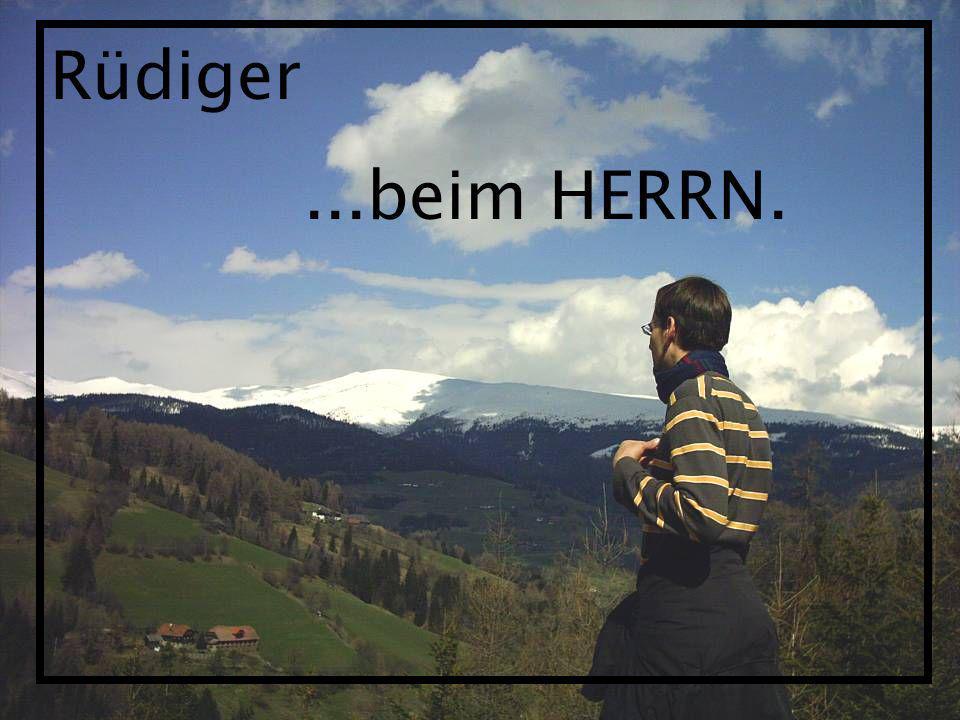 Rüdiger...beim HERRN.