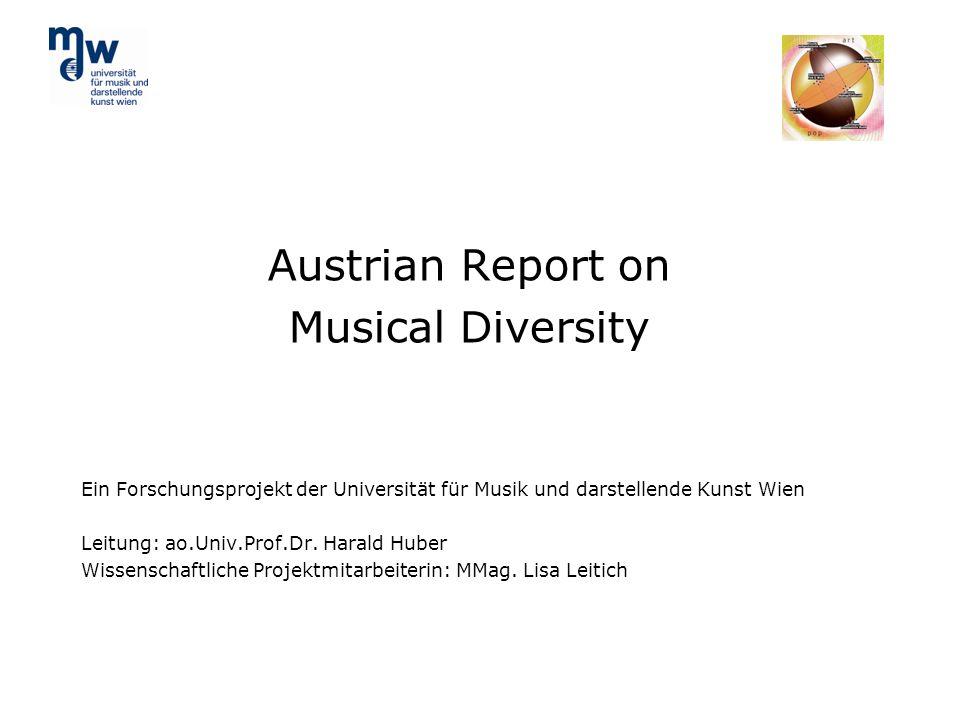 Austrian Report on Musical Diversity Ein Forschungsprojekt der Universität für Musik und darstellende Kunst Wien Leitung: ao.Univ.Prof.Dr. Harald Hube