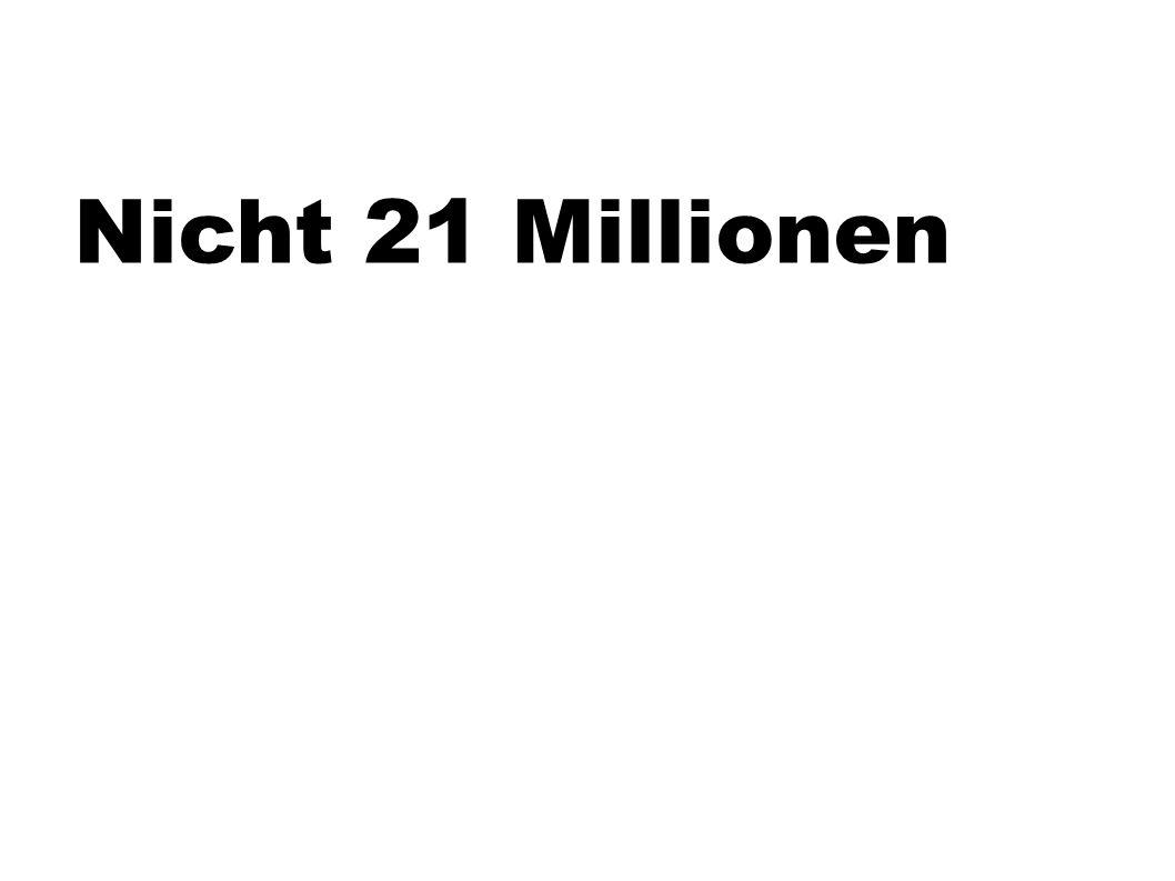 Nicht 21 Millionen
