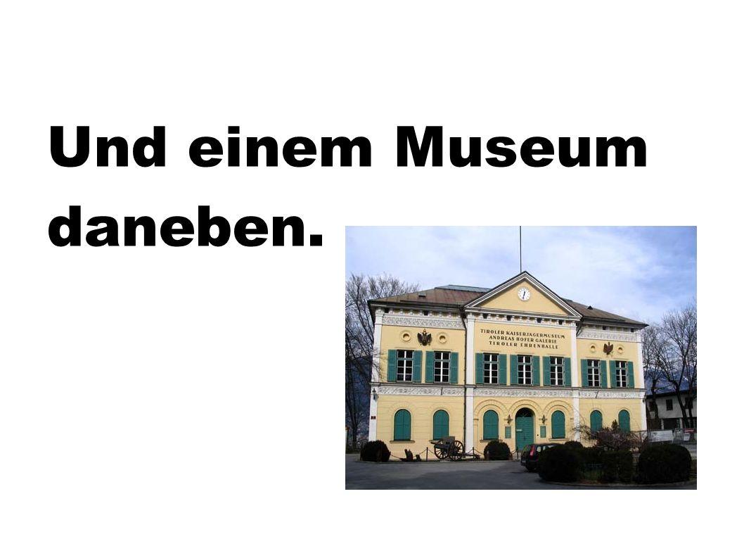 Und einem Museum daneben.