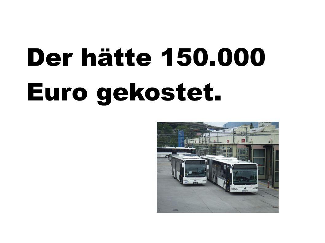 Der hätte 150.000 Euro gekostet.