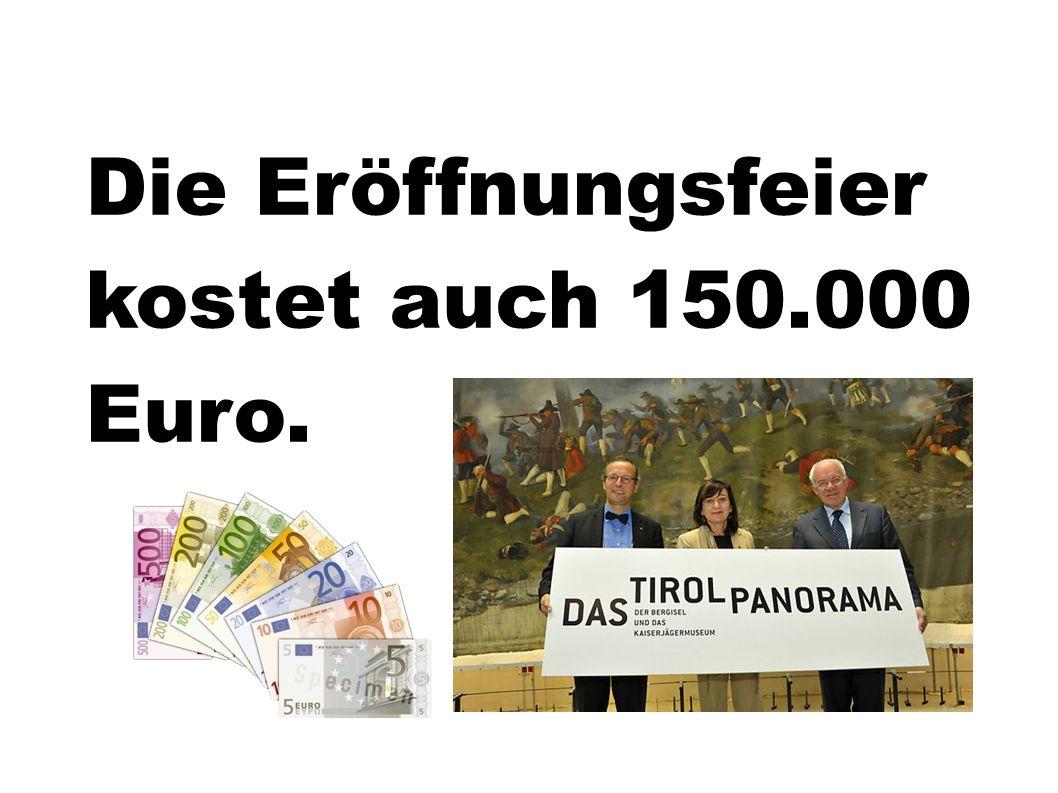 Die Eröffnungsfeier kostet auch 150.000 Euro.