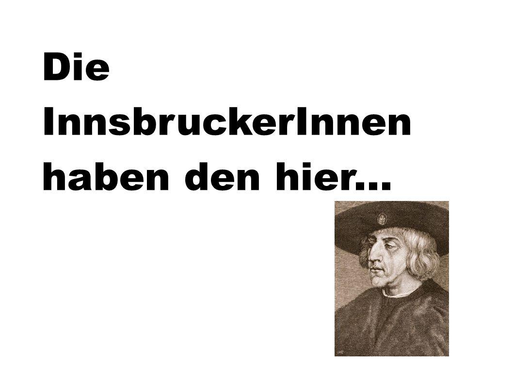 Die InnsbruckerInnen haben den hier...