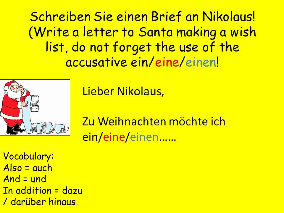 Schreiben Sie einen Brief an Nikolaus! (Write a letter to Santa making a wish list, do not forget the use of the accusative ein/eine/einen! Lieber Nik