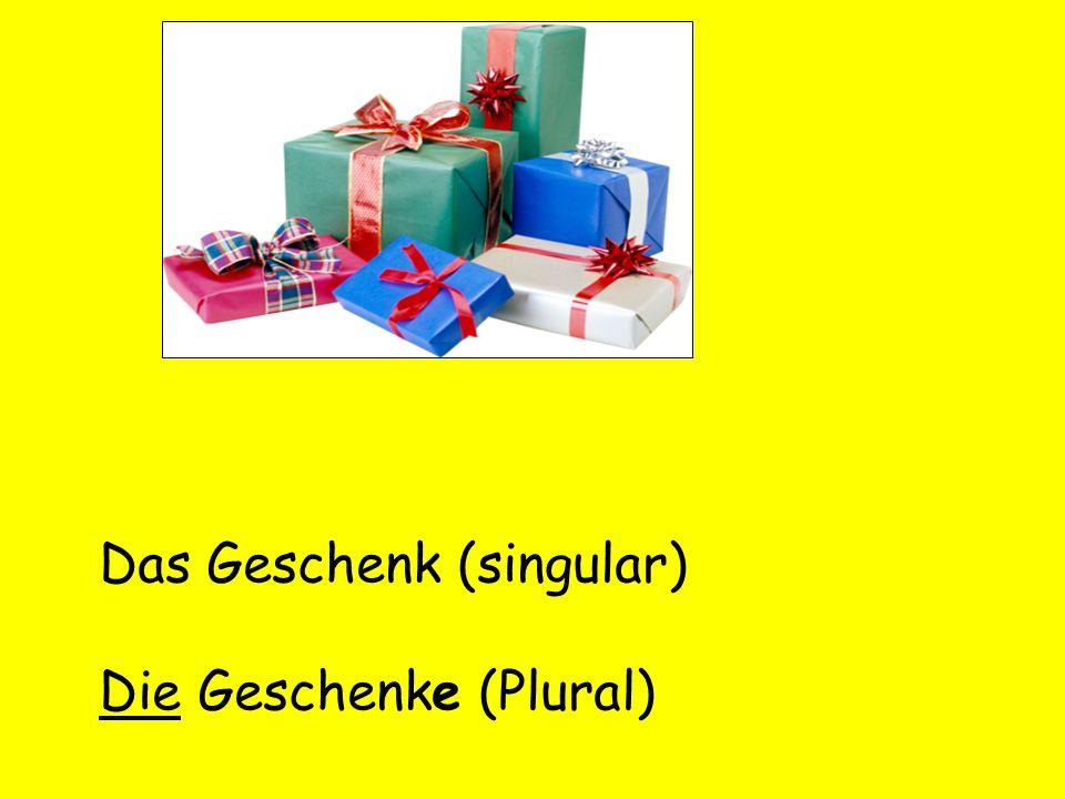Das Geschenk (singular) Die Geschenke (Plural)