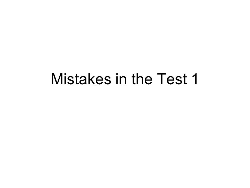 Mistakes in the Test 1