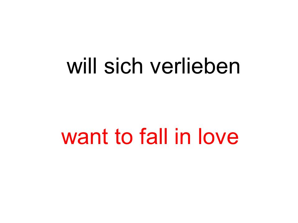 will sich verlieben want to fall in love
