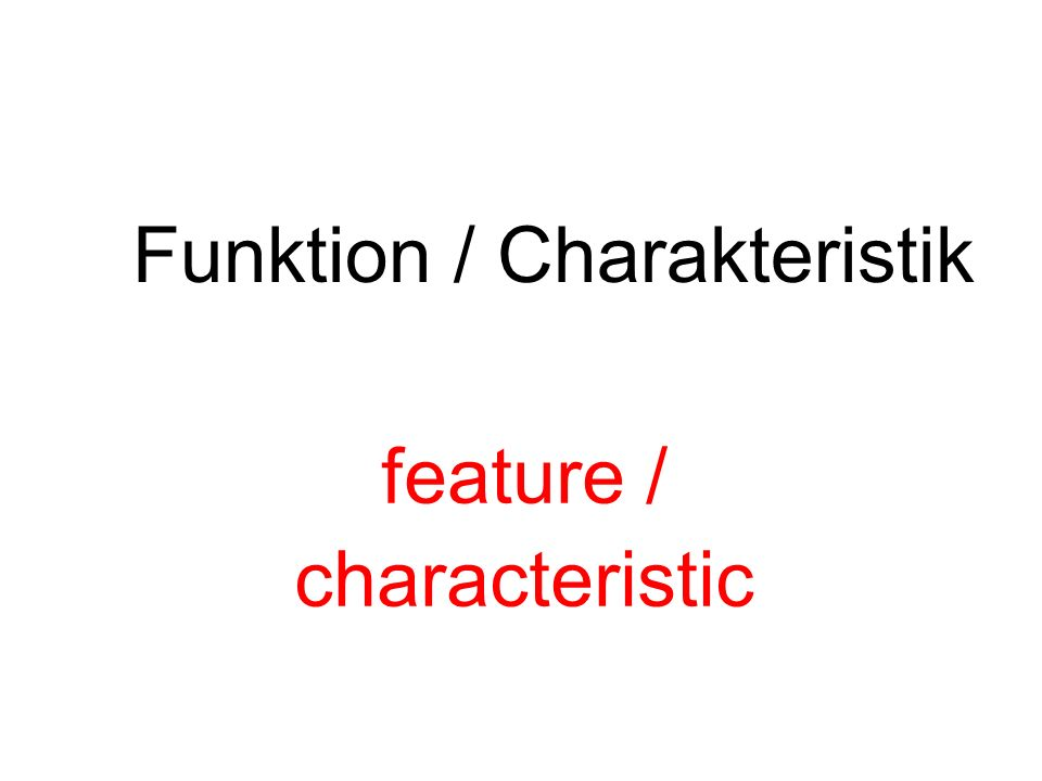 Funktion / Charakteristik feature / characteristic