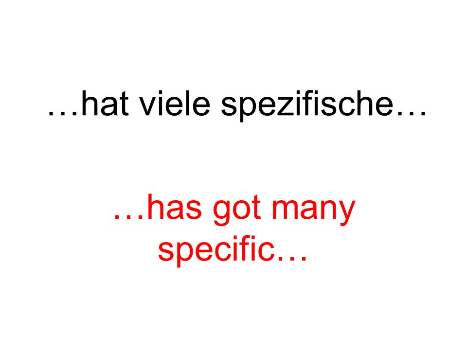 …hat viele spezifische… …has got many specific…
