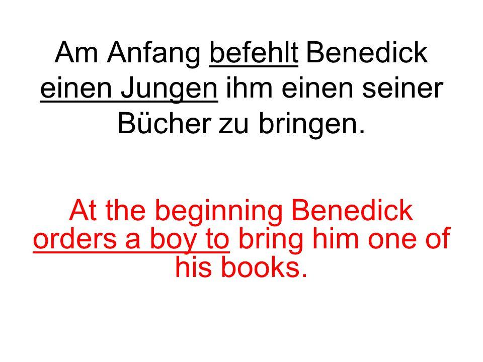 Am Anfang befehlt Benedick einen Jungen ihm einen seiner Bücher zu bringen. At the beginning Benedick orders a boy to bring him one of his books.