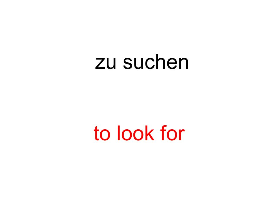 zu suchen to look for