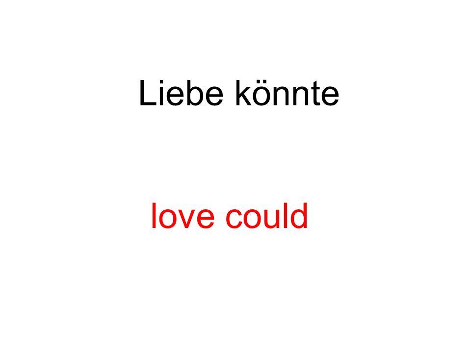 Liebe könnte love could
