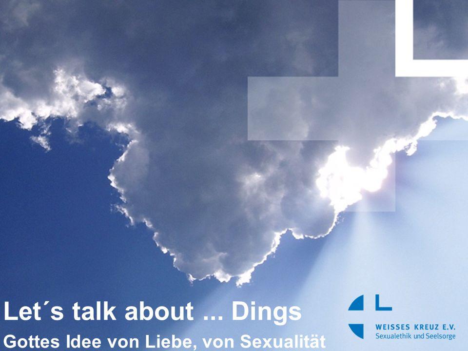Let´s talk about... Dings Gottes Idee von Liebe, von Sexualität