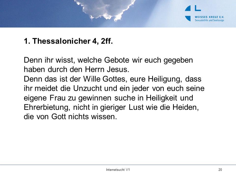Internetsucht V120 1. Thessalonicher 4, 2ff. Denn ihr wisst, welche Gebote wir euch gegeben haben durch den Herrn Jesus. Denn das ist der Wille Gottes