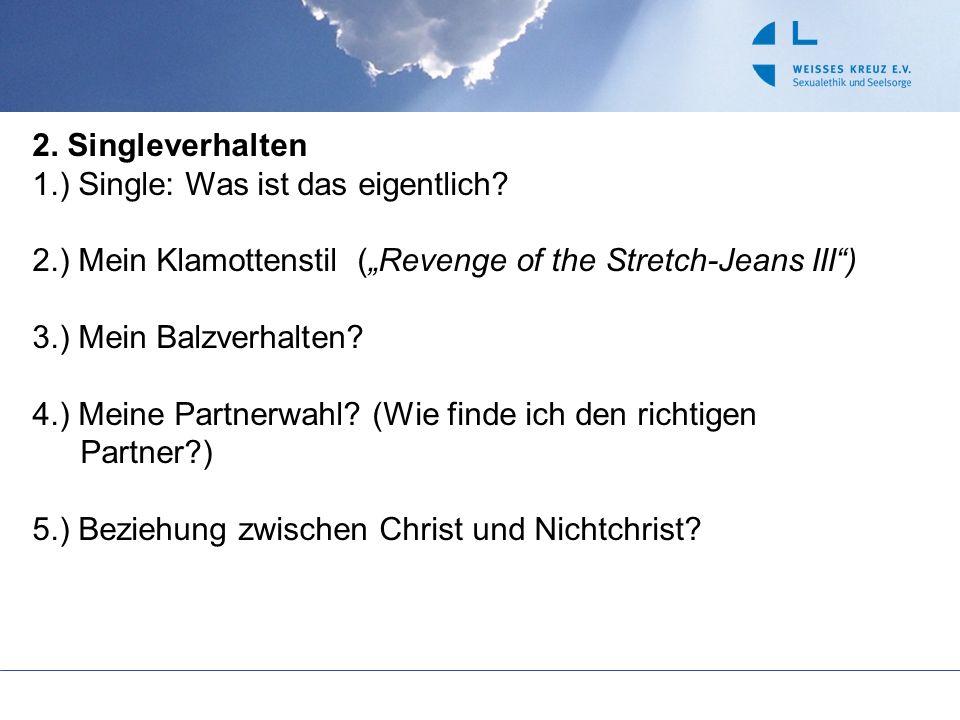 2. Singleverhalten 1.) Single: Was ist das eigentlich? 2.) Mein Klamottenstil (Revenge of the Stretch-Jeans III) 3.) Mein Balzverhalten? 4.) Meine Par