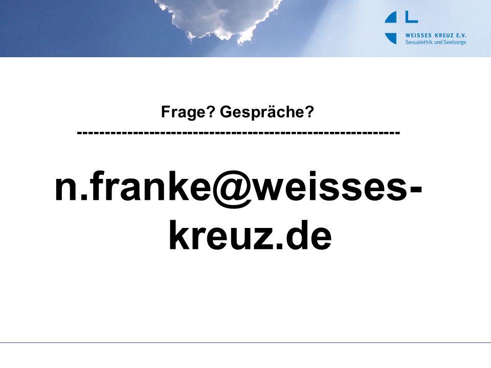 Frage? Gespräche? ----------------------------------------------------------- n.franke@weisses- kreuz.de