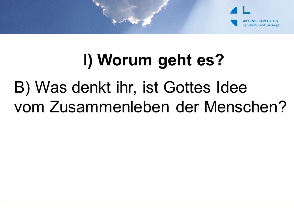 I) Worum geht es? B) Was denkt ihr, ist Gottes Idee vom Zusammenleben der Menschen?