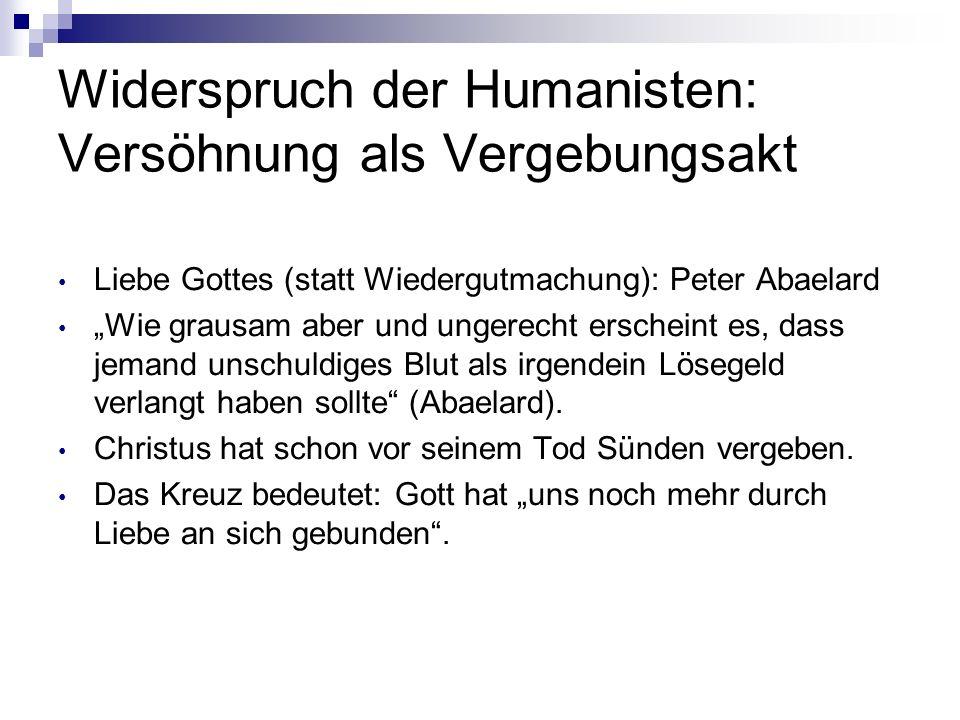 Widerspruch der Humanisten: Versöhnung als Vergebungsakt Liebe Gottes (statt Wiedergutmachung): Peter Abaelard Wie grausam aber und ungerecht erschein
