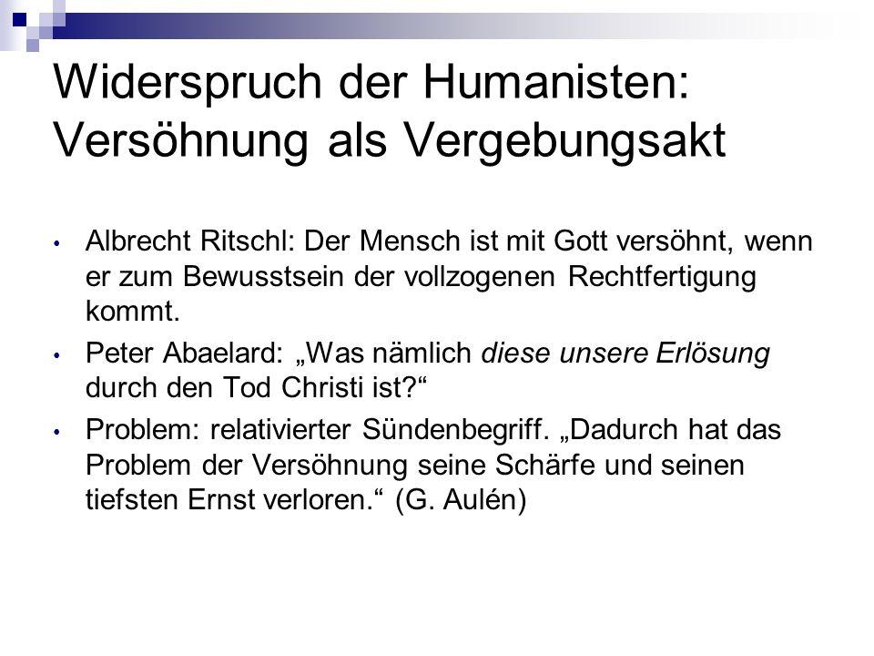 Widerspruch der Humanisten: Versöhnung als Vergebungsakt Albrecht Ritschl: Der Mensch ist mit Gott versöhnt, wenn er zum Bewusstsein der vollzogenen R