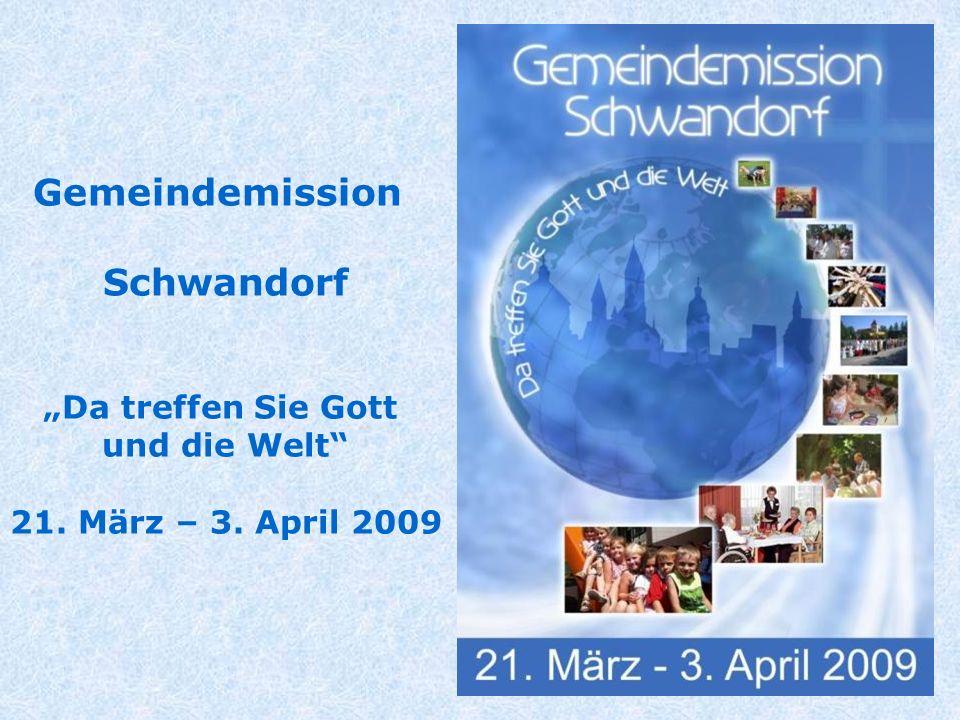 Gemeindemission Schwandorf Da treffen Sie Gott und die Welt 21. März – 3. April 2009