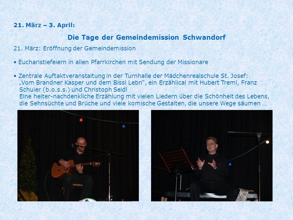 21. März – 3. April: Die Tage der Gemeindemission Schwandorf 21. März: Eröffnung der Gemeindemission Eucharistiefeiern in allen Pfarrkirchen mit Sendu