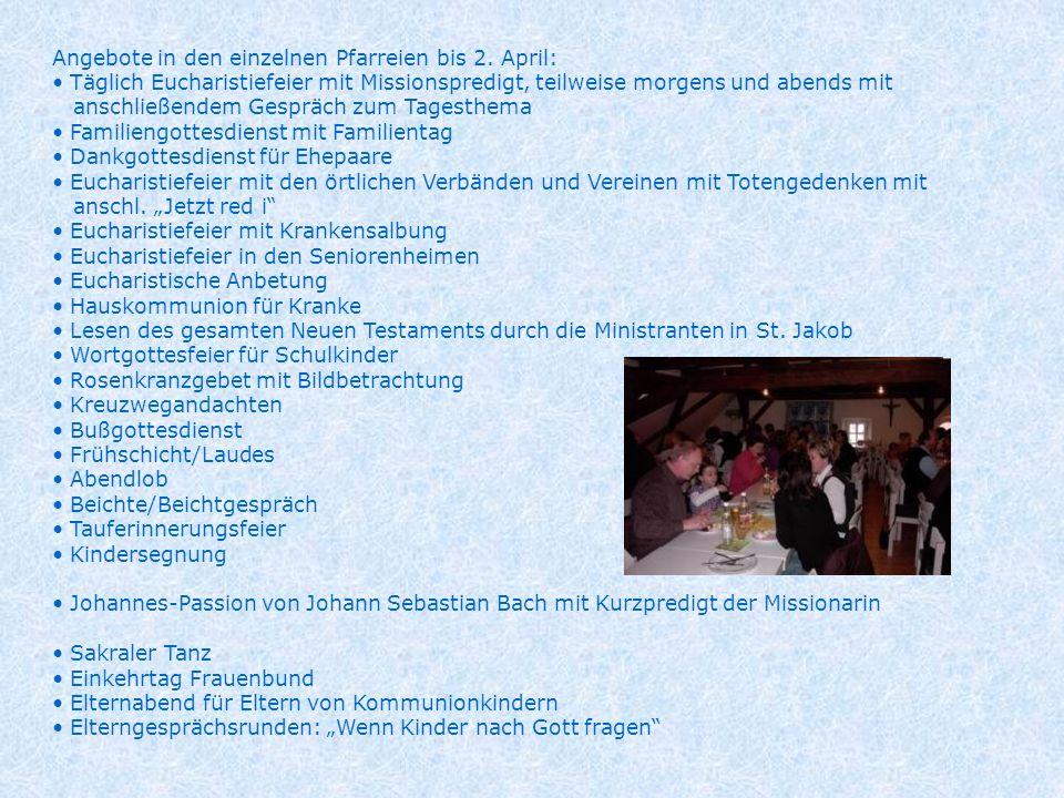 Angebote in den einzelnen Pfarreien bis 2. April: Täglich Eucharistiefeier mit Missionspredigt, teilweise morgens und abends mit anschließendem Gesprä