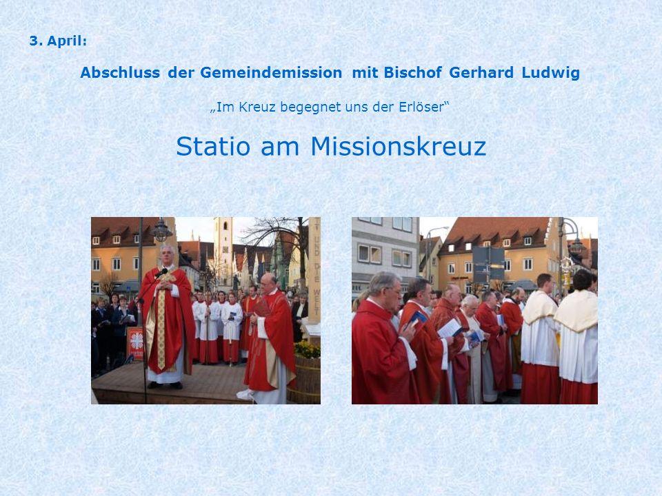 3. April: Abschluss der Gemeindemission mit Bischof Gerhard Ludwig Im Kreuz begegnet uns der Erlöser Statio am Missionskreuz
