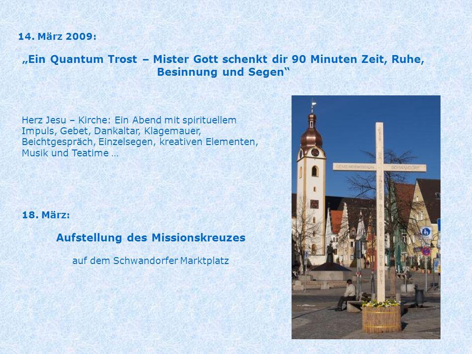 14. März 2009: Ein Quantum Trost – Mister Gott schenkt dir 90 Minuten Zeit, Ruhe, Besinnung und Segen 18. März: Aufstellung des Missionskreuzes auf de