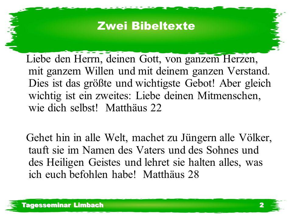 Tagesseminar Limbach2 Zwei Bibeltexte Liebe den Herrn, deinen Gott, von ganzem Herzen, mit ganzem Willen und mit deinem ganzen Verstand.