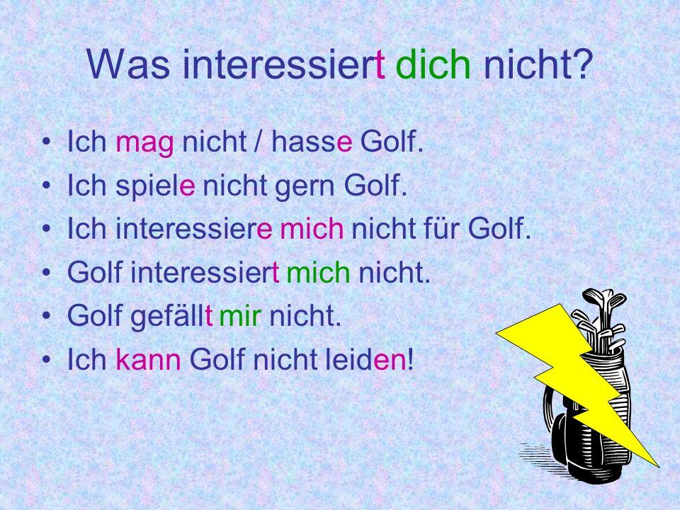 Was interessiert dich nicht.Ich mag nicht / hasse Golf.