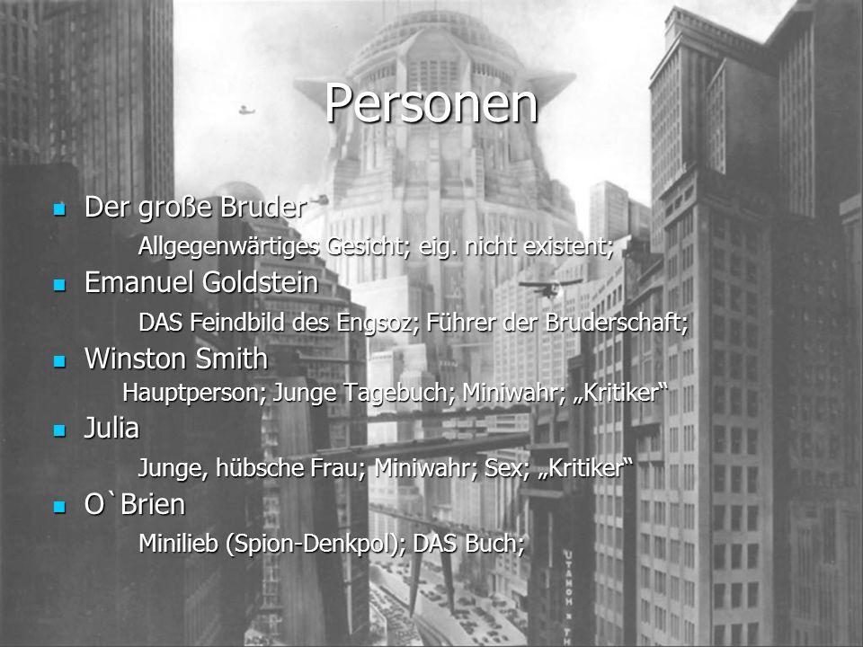 Personen Der große Bruder Der große Bruder Allgegenwärtiges Gesicht; eig. nicht existent; Emanuel Goldstein Emanuel Goldstein DAS Feindbild des Engsoz