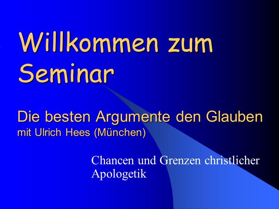 Willkommen zum Seminar Die besten Argumente den Glauben mit Ulrich Hees (München) Chancen und Grenzen christlicher Apologetik