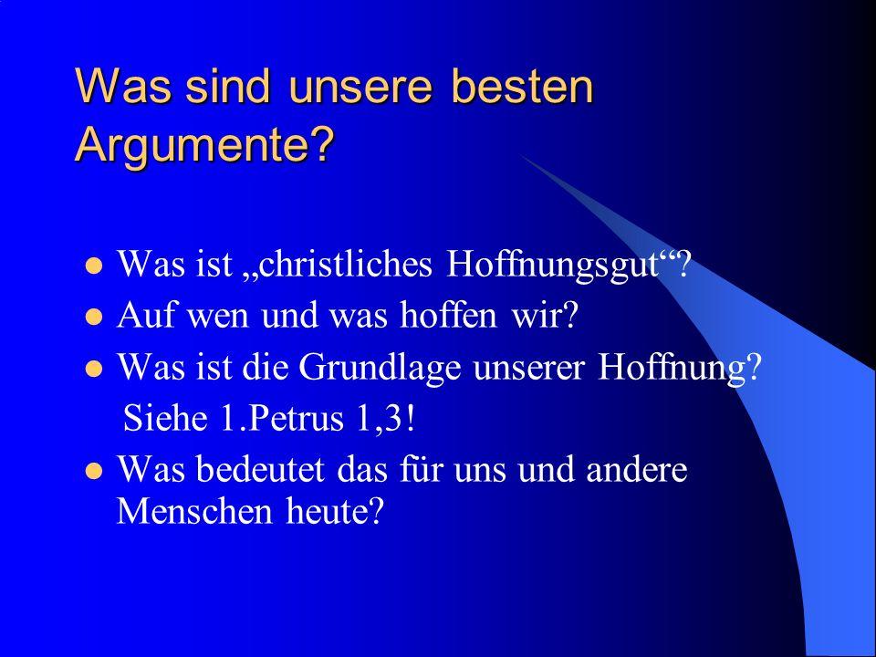 Was sind unsere besten Argumente. Was ist christliches Hoffnungsgut.