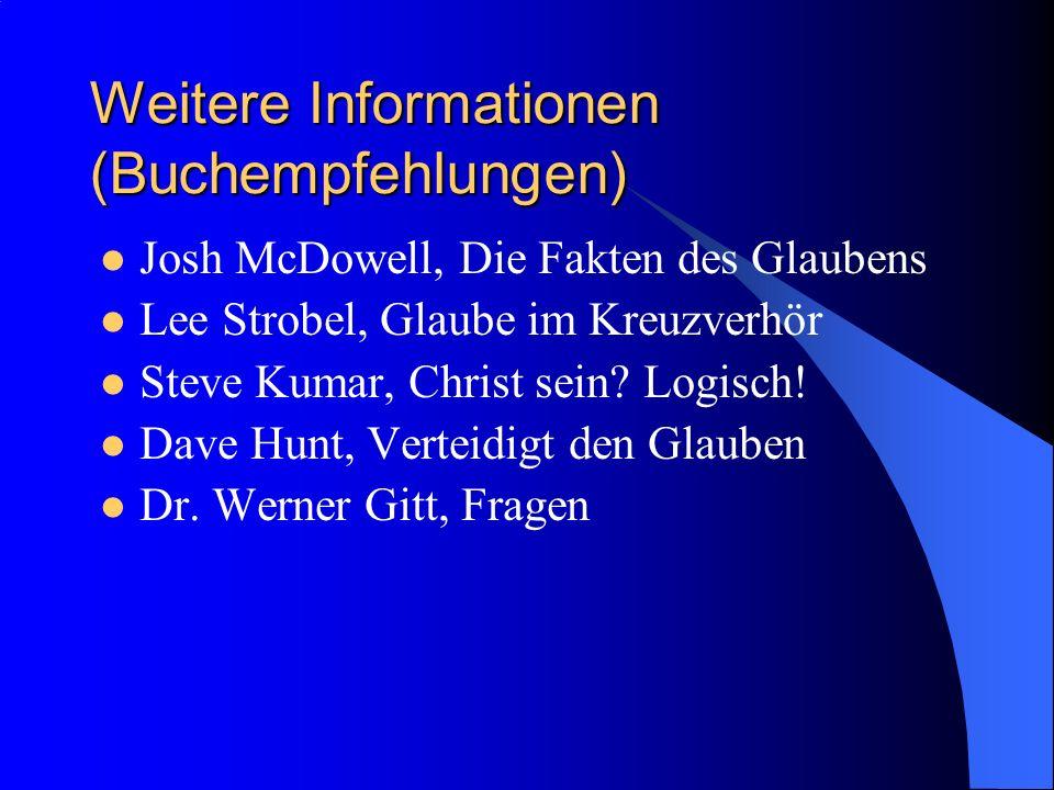 Weitere Informationen (Buchempfehlungen) Josh McDowell, Die Fakten des Glaubens Lee Strobel, Glaube im Kreuzverhör Steve Kumar, Christ sein.