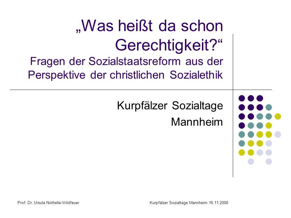 Prof. Dr. Ursula Nothelle-WildfeuerKurpfälzer Sozialtage Mannheim 16.11.2006 Was heißt da schon Gerechtigkeit? Fragen der Sozialstaatsreform aus der P
