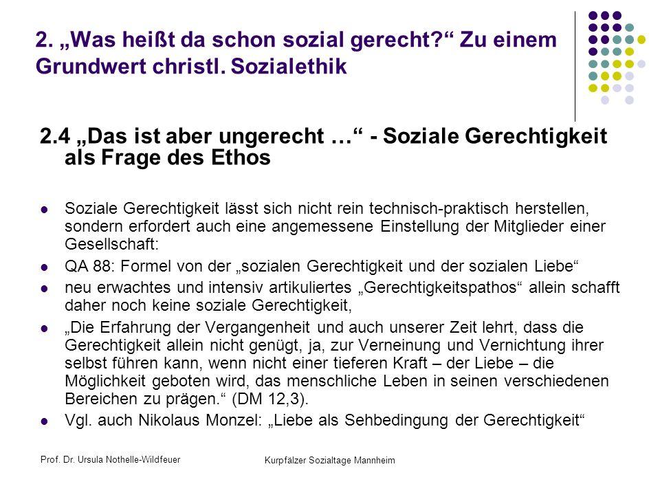 Prof. Dr. Ursula Nothelle-Wildfeuer Kurpfälzer Sozialtage Mannheim 2. Was heißt da schon sozial gerecht? Zu einem Grundwert christl. Sozialethik 2.4 D