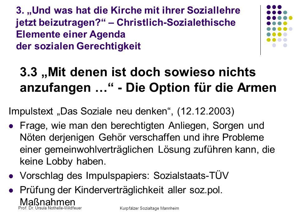 Prof. Dr. Ursula Nothelle-Wildfeuer Kurpfälzer Sozialtage Mannheim 3. Und was hat die Kirche mit ihrer Soziallehre jetzt beizutragen? – Christlich-Soz