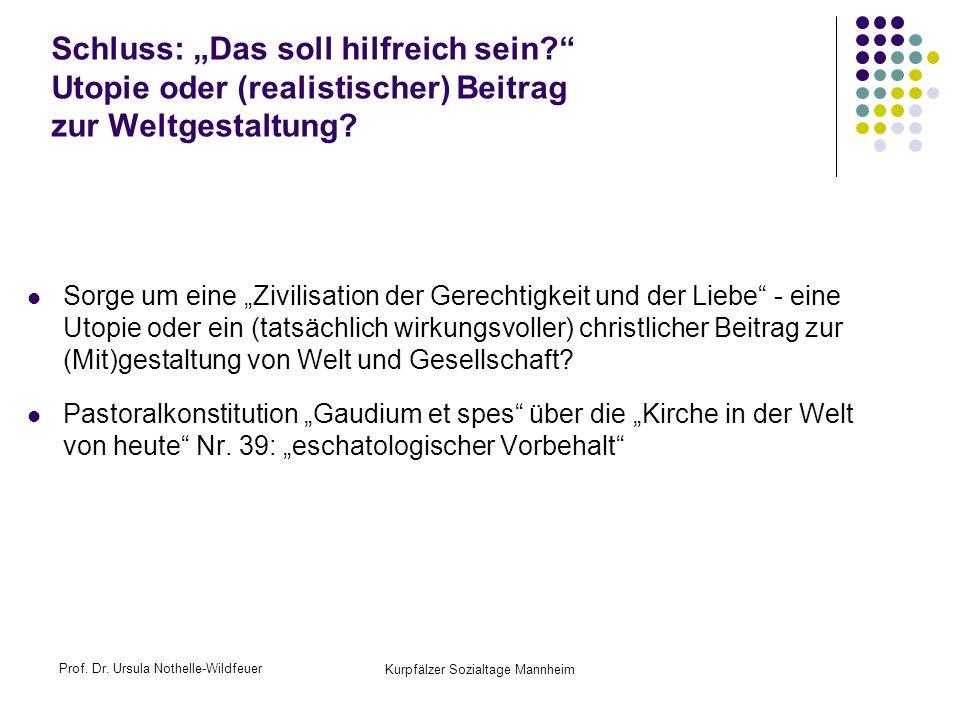 Prof. Dr. Ursula Nothelle-Wildfeuer Kurpfälzer Sozialtage Mannheim Schluss: Das soll hilfreich sein? Utopie oder (realistischer) Beitrag zur Weltgesta