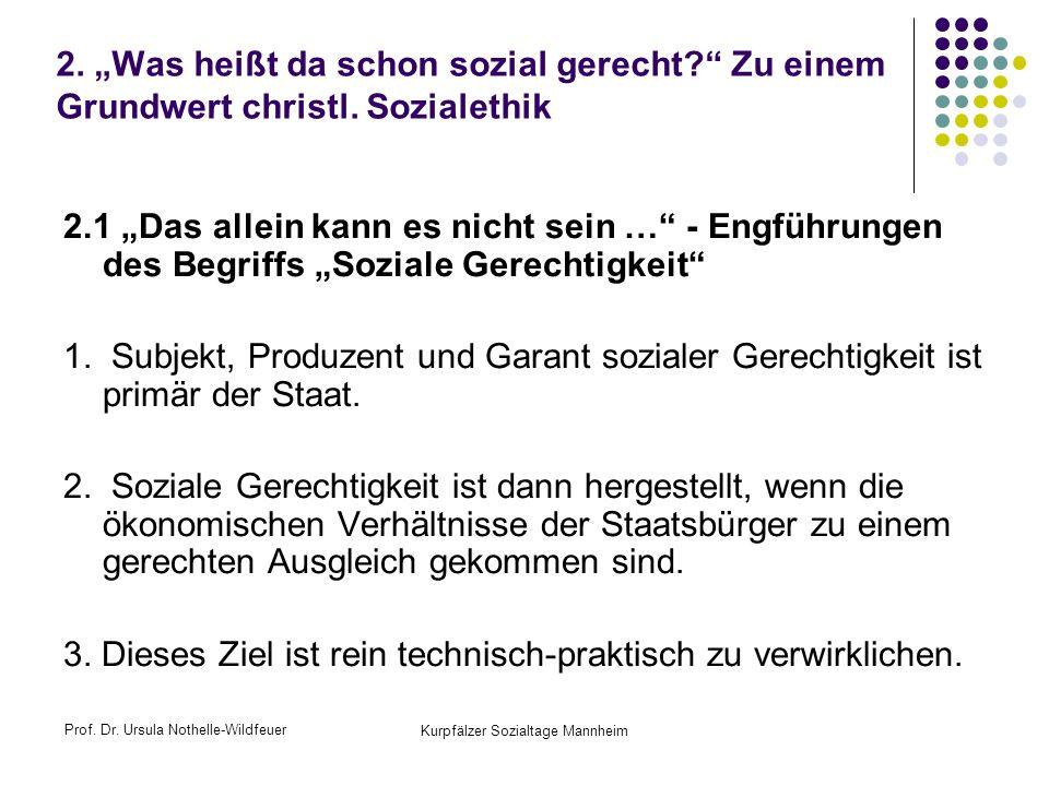 Prof. Dr. Ursula Nothelle-Wildfeuer Kurpfälzer Sozialtage Mannheim 2. Was heißt da schon sozial gerecht? Zu einem Grundwert christl. Sozialethik 2.1 D