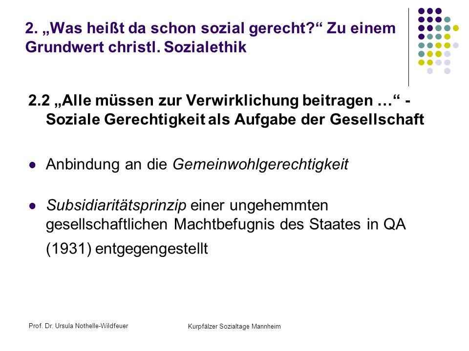 Prof. Dr. Ursula Nothelle-Wildfeuer Kurpfälzer Sozialtage Mannheim 2. Was heißt da schon sozial gerecht? Zu einem Grundwert christl. Sozialethik 2.2 A