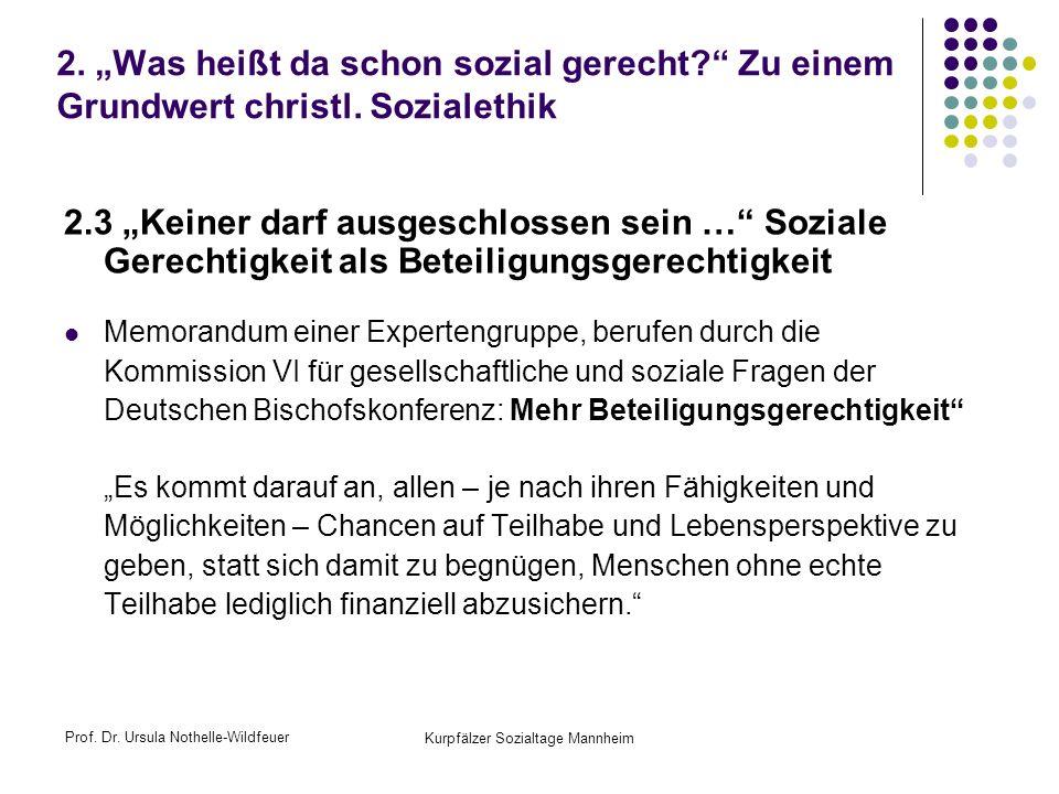 Prof. Dr. Ursula Nothelle-Wildfeuer Kurpfälzer Sozialtage Mannheim 2. Was heißt da schon sozial gerecht? Zu einem Grundwert christl. Sozialethik 2.3 K