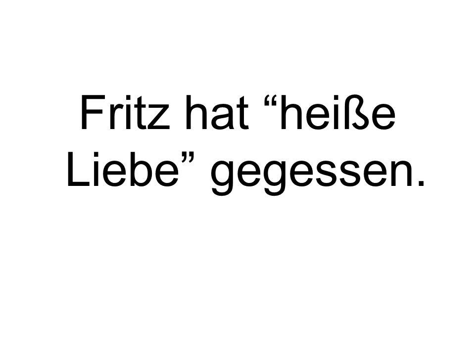 Fritz hat heiße Liebe gegessen.