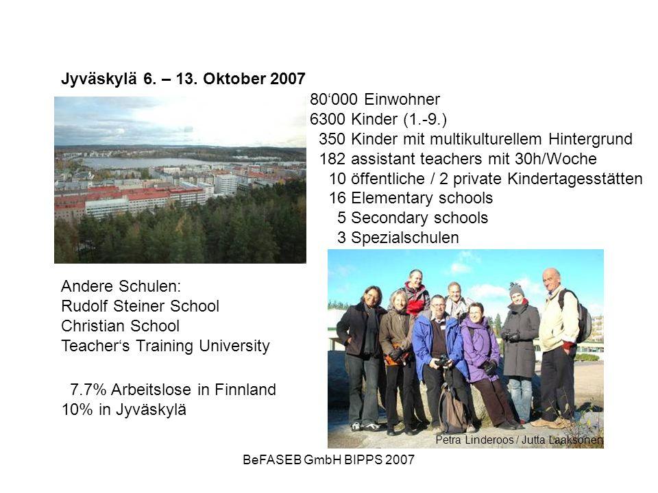 BeFASEB GmbH BIPPS 2007 Jyväskylä 6. – 13. Oktober 2007 80000 Einwohner 6300 Kinder (1.-9.) 350 Kinder mit multikulturellem Hintergrund 182 assistant