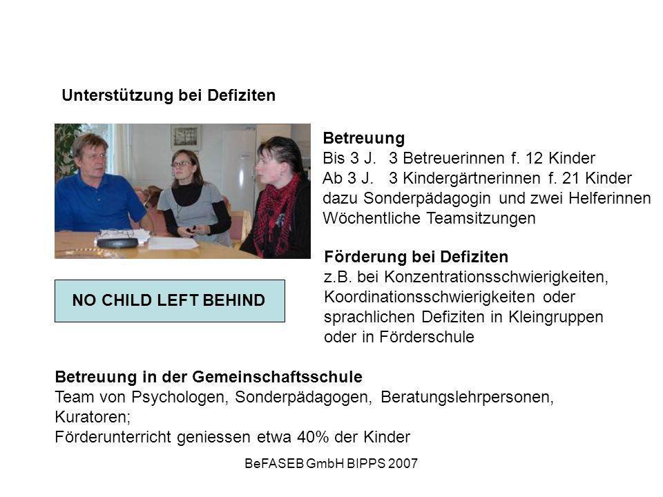BeFASEB GmbH BIPPS 2007 Unterstützung bei Defiziten Betreuung Bis 3 J.3 Betreuerinnen f. 12 Kinder Ab 3 J.3 Kindergärtnerinnen f. 21 Kinder dazu Sonde
