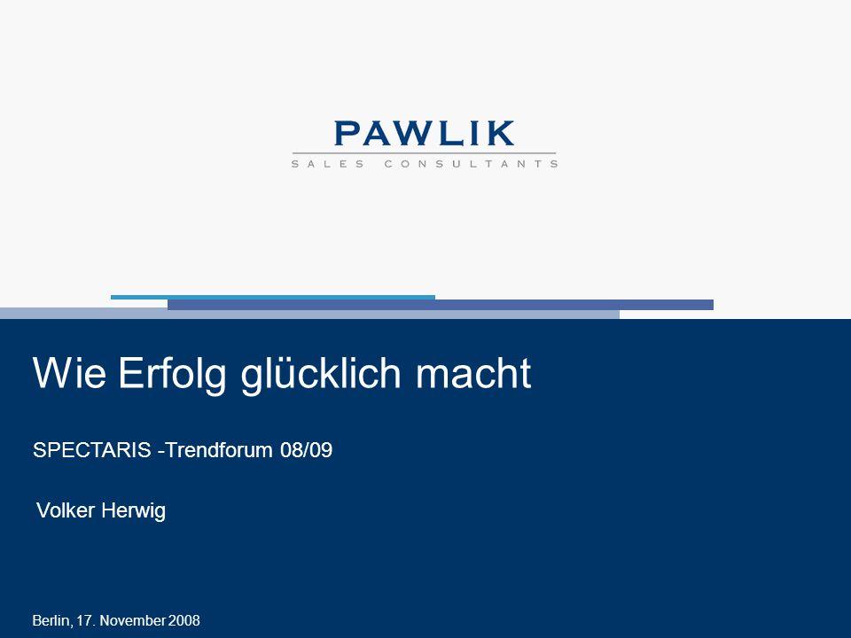 Volker Herwig © Pawlik Sales Consultants AG SPECTARIS trendforum 08/09 17. November 2008 > Folie 1 Wie Erfolg glücklich macht SPECTARIS -Trendforum 08