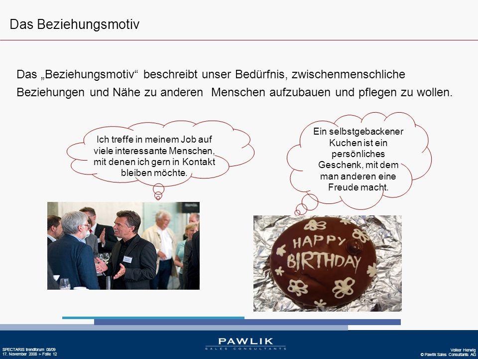 Volker Herwig © Pawlik Sales Consultants AG SPECTARIS trendforum 08/09 17. November 2008 > Folie 12 Ich treffe in meinem Job auf viele interessante Me