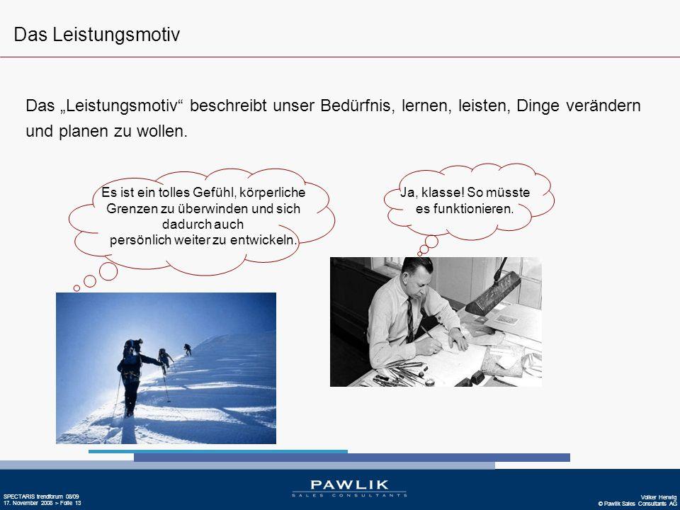 Volker Herwig © Pawlik Sales Consultants AG SPECTARIS trendforum 08/09 17. November 2008 > Folie 13 Es ist ein tolles Gefühl, körperliche Grenzen zu ü