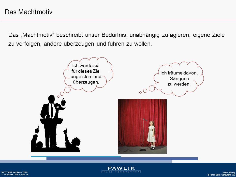 Volker Herwig © Pawlik Sales Consultants AG SPECTARIS trendforum 08/09 17. November 2008 > Folie 14 Ich werde sie für dieses Ziel begeistern und überz